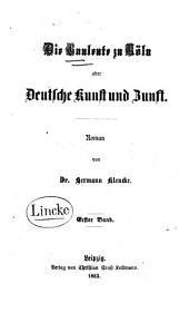 Die Bauleute zu Köln: oder, Deutsche Kunst und Zunft ; Roman, Band 1