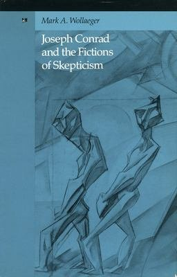Joseph Conrad And The Fictions Of Skepticism