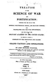 A treatise on the science of war and fortification: composed for the use of the Imperial Polytechnick School, and military schools ; and translated for the War Department, for the use of the Military Academy of the United States : to which is added a summary of the principles and maxims of grand tactics and operations, Volume 1