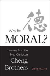 Why Be Moral?: Learning from the Neo-Confucian Cheng Brothers