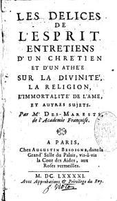 Les Délices de l'esprit, entretiens d'un chrétien et d'un athée sur la divinité, la religion, l'immortalité de l'âme, et autres sujets...