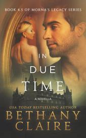 In Due Time - A Novella: Book 4.5 of Morna's Legacy Series