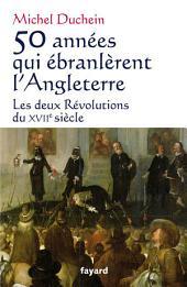 50 années qui ébranlèrent l'Angleterre: Les deux Révolutions du XVIIe siècle