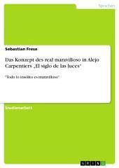 """Das Konzept des real maravilloso in Alejo Carpentiers """"El siglo de las luces"""": """"Todo lo insólito es maravilloso"""""""
