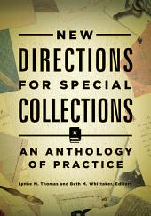 New Directions for Special Collections: An Anthology of Practice: An Anthology of Practice