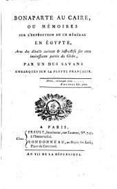 Bonaparte au Caire; ou, Mémoires sur l'expédition de ce général en Égypte, par un des savants embarqués sur la flotte française [L. de Laus de Boissy].