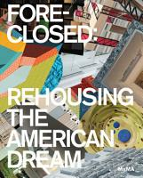 Foreclosed  Rehousing the American Dream PDF