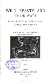 Wild Beasts and Their Ways: Reminiscences of Europe, Asia, Africa, and America, Volume 1