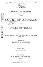 The Texas Criminal Reports: Cases Argued and Adjudged in the Court of Criminal Appeals of the State of Texas, Volume 4