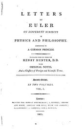 Letters ... to a German princess, on ... physics and philosophy, tr. by H. Hunter