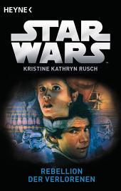 Star WarsTM: Rebellion der Verlorenen: Roman