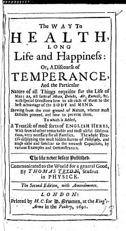 The Way to Health  Long Life and Happiness  Or  a Discourse of Temperance and the     Things Requisite for the Life of Man     To which is Added  a Treatise of Most Sorts of English Herbs  Etc   A Dialogue Between an East Indian Brackmanny     and a French Gentleman  Concerning the Present Affairs of Europe      The Second Edition  with Amendments PDF