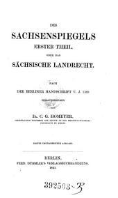Des Sachsenspiegels (Sachsenspiegel) erster Theil, oder das sächsische Landrecht. Nach der Berliner Handschrift v. J. 1369 hrsg. von C. G. Homeyer. 3. umgearb. Ausg