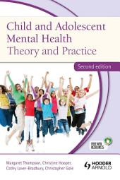Child and Adolescent Mental Health: Theory and Practice, Second Edition, Edition 2