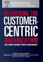 Delivering the Customer-centric Organization: Real-world Business Process Maangement