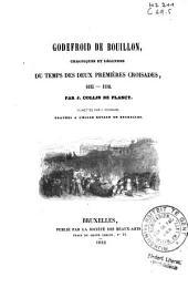 Godefroid de Bouillon: chroniques et légendes du temps des deux premières croisades, 1095-1180