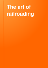 The Art of Railroading: Or, The Technique of Modern Transportation, Volume 6