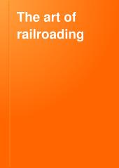 The Art of Railroading: Or, The Technique of Modern Transportation, Volume 6