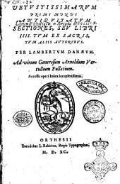 Vetustissimarum primi mundi antiquitatum sectiones, seu libri 4. tum ex sacris. Tum aliis autoribus. Per Lambertum Danaeum. ... Accessit operi index locupletissimus
