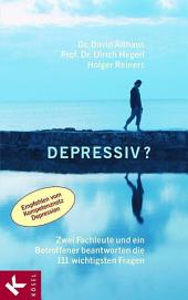 Depressiv?: Zwei Fachleute und ein Betroffener beantworten die 111 wichtigsten Fragen