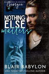 Nothing Else Matters (Billionaires in Disguise: Georgie and Rock Stars in Disguise: Xan, Book 4): A New Adult Rock Star Romance (Billionaires in Disguise, #15)