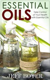 Essential Oils: Take Control of Your Health with Essential Oils