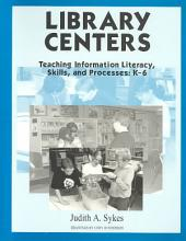 Library Centers: Teaching Information Literacy, Skills, and Processes, K-6