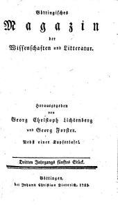 Göttingisches Magazin der Wissenschaften und Litteratur: Nebst einer Kupfertafel. Dritten Jahrgangs fünftes Stück, Band 3