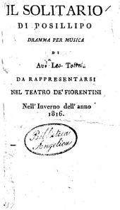 Il solitario di Posillipo, dramma per musica di A. L. T. Da rappresentarsi nel Teatro de' Fiorentini nell'inverno dell'anno 1816