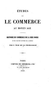 Études sur le commerce au Moyen Age: histoire du commerce de la Mer Noire et des colonies génoises de la Krimée