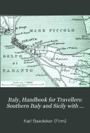 Italy, Handbook for Travellers: Southern Italy and Sicily with excursions to the Lipari Islands, Malta, Sardinia, Tunis and Corfu