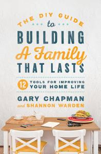 The DIY Guide to Building a Family that Lasts Book