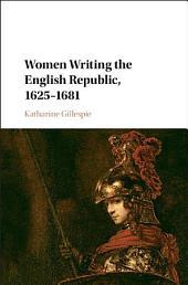 Women Writing the English Republic, 1625–1681