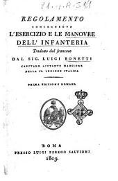 Regolamento concernente l'esercizio e le manovre dell'infanteria tradotto dal sig. Luigi Bonetti capitano ajutante maggiore nella 4. legione Italica: Volume 1
