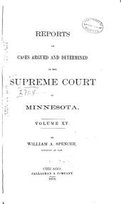 Minnesota Reports: Cases Argued and Determined in the Supreme Court of Minnesota, Volume 15