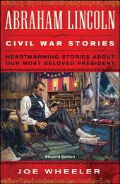 Abraham Lincoln Civil War Stories: Heartwarming Stories about Our Most Beloved President