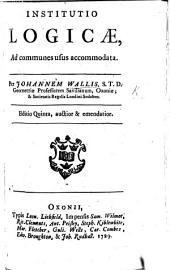 Institutio Logicae, ad communes usus accommodata ... Editio quinta auctior et emendatior
