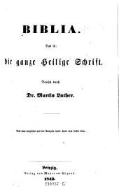 Biblia. Das ist: die ganze Heilige Schrift. Deutsch durch Martin Luther. Aufs neue verglichen mit der Ausgabe letzter Hand vom Jahre 1545