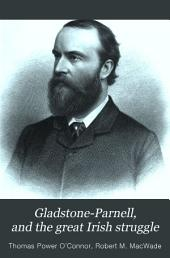 Gladstone-Parnell, and the Great Irish Struggle: A Complete and Thrilling History ... Together with Biographies of Gladstone, Parnell and Others