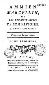 Ammien Marcellin ou les dix-huit livres de son histoire qui nous sont restés, traduits en françois par G. de Moulines