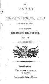 The Works of Edward Young ...: In Three Volumes. To which is Prefixed the Life of the Author, Volume 3