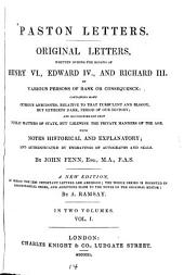 Paston Letters: Original Letters, Written During the Reigns of Henry VI., Edward IV., and Richard III. by Various Persons of Rank Or Consequence: Containing Many Curious Anecdotes, Relative to that ... Period of Our History ... With Notes Historical and Explanatory; and Authenticated by Engravings of Autographs and Seals, Volumes 1-2