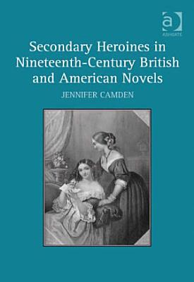 Secondary Heroines in Nineteenth Century British and American Novels PDF