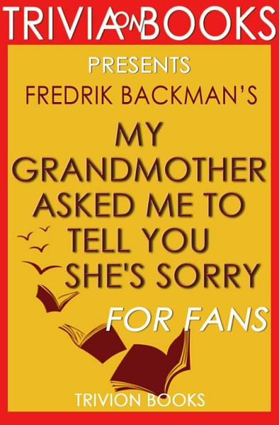 My Grandmother Asked Me to Tell You She's Sorry: A Novel By Fredrik Backman (Trivia-On-Books)