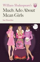 William Shakespeare s Much Ado About Mean Girls PDF