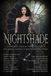 Nightshade: 17 tales of Urban Fantasy, Magic, Mayhem, Demons, Fae, Witches, Ghosts, and more