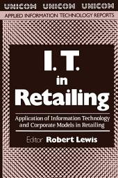 I.T. in Retailing: Application of Information Technology and Corporate Models in Retailing
