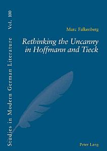 Rethinking the Uncanny in Hoffmann and Tieck PDF