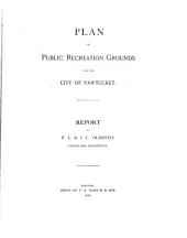 Plan of Public Recreation Grounds for the City of Pawtucket: Report of F.L. & J.C. Olmsted; Landscape Architects