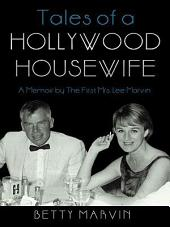 Tales of a Hollywood Housewife: A Memoir by The First Mrs. Lee Marvin